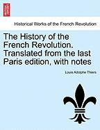 The History of the French Revolution. Translated from the Last Paris Edition, with Notes