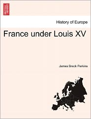 France Under Louis Xv - James Breck Perkins