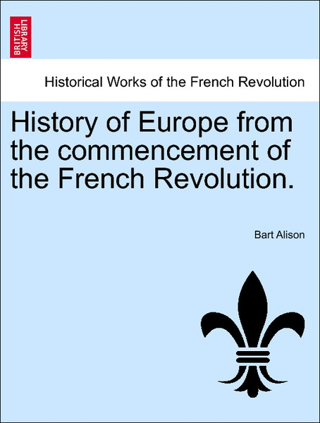 History of Europe from the commencement of the French Revolution. Volume the Third, Fifth Edition als Taschenbuch von Bart Alison - British Library, Historical Print Editions