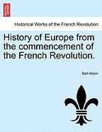 History of Europe from the Commencement of the French Revolution.