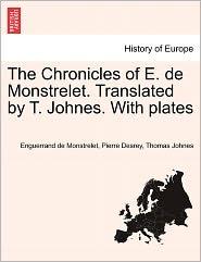 The Chronicles Of E. De Monstrelet. Translated By T. Johnes. With Plates - Enguerrand De Monstrelet, Thomas Johnes, Pierre Desrey