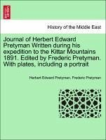 Journal of Herbert Edward Pretyman Written during his expedition to the Kittar Mountains 1891. Edited by Frederic Pretyman. With plates, including a portrait - Pretyman, Herbert Edward Pretyman, Frederic