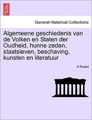 Algemeene Geschiedenis Van De Volken En Staten Der Oudheid, Hunne Zeden, Staatsleven, Beschaving, Kunsten En Literatuur - H Riedel