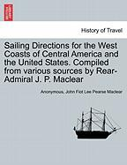Sailing Directions for the West Coasts of Central America and the United States. Compiled from Various Sources by Rear-Admiral J. P. Maclear