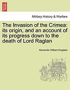 The Invasion of the Crimea: Its Origin, and an Account of Its Progress Down to the Death of Lord Raglan