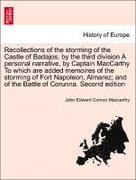 MacCarthy, John Edward Connor: Recollections of the storming of the Castle of Badajos; by the third division A personal narrative, by Captain MacCarthy To which are added memoires of the storming of Fort Napoleon, Almarez; and of the Battle of