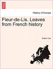 Fleur-De-Lis. Leaves From French History - Esther Carr