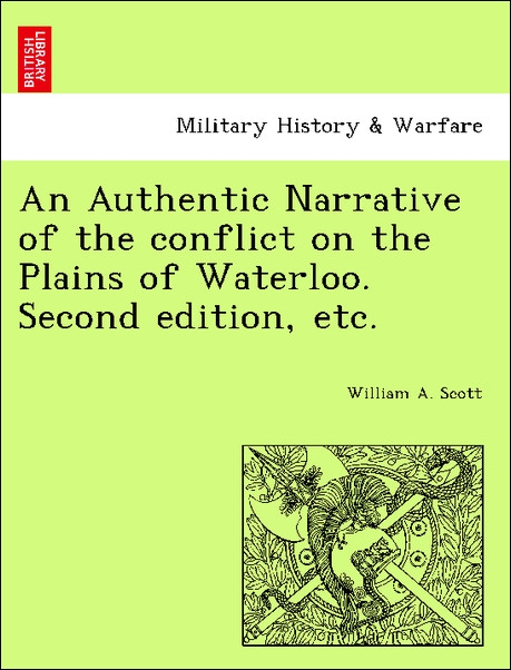 An Authentic Narrative of the conflict on the Plains of Waterloo. Second edition, etc. als Taschenbuch von William A. Scott - British Library, Historical Print Editions