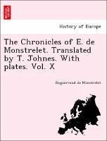 The Chronicles of E. de Monstrelet. Translated by T. Johnes. With plates. Vol. X - Monstrelet, Enguerrand de