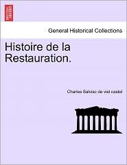 Histoire De La Restauration. - Charles Louis Gaspard Gabriel Salviac