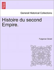 Histoire Du Second Empire. - Fulgence Girard