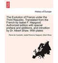 The Evolution of France Under the Third Republic. Translated from the French by Isabel F. Hapgood. Authorized Edition with Special Preface and Additions, and Introdtion by Dr. Albert Shaw. with Plates - Pierre De Coubertin