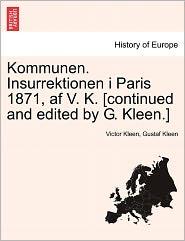 Kommunen. Insurrektionen I Paris 1871, Af V.K. [Continued And Edited By G. Kleen.] - Victor Kleen, Gustaf Kleen