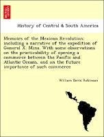Memoirs of the Mexican Revolution: including a narrative of the expedition of General X. Mina. With some observations on the practicability of opening a commerce between the Pacific and Atlantic Oceans, and on the future importance of such commerce - Robinson, William Davis