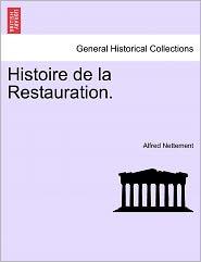 Histoire De La Restauration. - Alfred Nettement