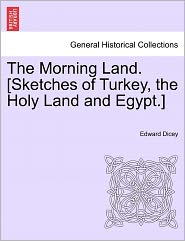 The Morning Land. [Sketches Of Turkey, The Holy Land And Egypt.] - Edward Dicey