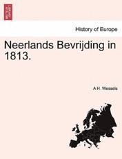 Neerlands Bevrijding in 1813. - A H Wessels