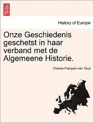 Onze Geschiedenis Geschetst In Haar Verband Met De Algemeene Historie. - Charles Fran Ois Van. Duyl