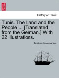 Hesse-Wartegg, Ernst von: Tunis. The Land and the People ... [Translated from the German.] With 22 illustrations.