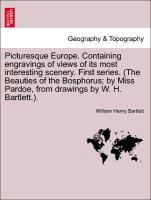 Picturesque Europe. Containing engravings of views of its most interesting scenery. First series. (The Beauties of the Bosphorus; by Miss Pardoe, ...