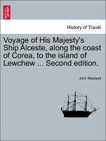 Voyage of His Majesty's Ship Alceste, along the coast of Corea, to the island of Lewchew ... Second edition. - Macleod, John
