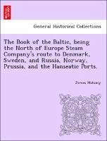 The Book of the Baltic, being the North of Europe Steam Company's route to Denmark, Sweden, and Russia, Norway, Prussia, and the Hanseatic Ports. - Mahony, James