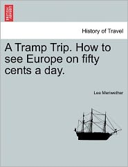 A Tramp Trip. How To See Europe On Fifty Cents A Day. - Lee Meriwether