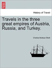 Travels In The Three Great Empires Of Austria, Russia, And Turkey. - Charles Boileau Elliott