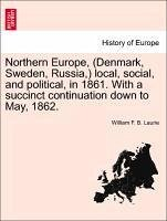 Northern Europe, (Denmark, Sweden, Russia,) local, social, and political, in 1861. With a succinct continuation down to May, 1862. - Laurie, William F. B.
