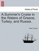 Colbeck, Alfred: A Summer´s Cruise in the Waters of Greece, Turkey, and Russia.