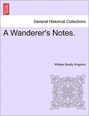 A Wanderer's Notes. - William Beatty Kingston