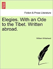 Elegies. With An Ode To The Tibet. Written Abroad. - William Whitehead