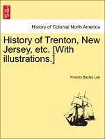 History of Trenton, New Jersey, etc. [With illustrations.] - Lee, Francis Bazley