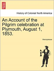 An Account of the Pilgrim celebration at Plymouth, August 1, 1853. - Anonymous