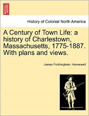 A Century Of Town Life - James Frothingham. Hunnewell