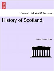 History Of Scotland. - Patrick Fraser Tytler