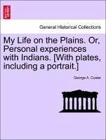 My Life on the Plains. Or, Personal experiences with Indians. [With plates, including a portrait.] - Custer, George A.