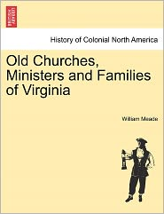 Old Churches, Ministers And Families Of Virginia - William Meade