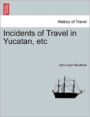 Incidents Of Travel In Yucatan, Etc - John Lloyd Stephens