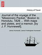 """Journal of the Voyage of the """"Missionary Packet,"""" Boston to Honolulu, 1826 ... with Maps and Plates, and a Memoir, [By J. F. Hunnewell]."""