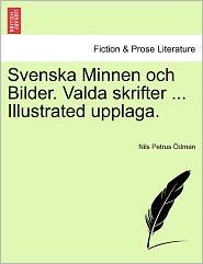 Svenska Minnen Och Bilder. Valda Skrifter ... Illustrated Upplaga. - Nils Petrus Dman