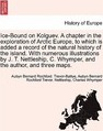 Ice-Bound on Kolguev. a Chapter in the Exploration of Arctic Europe, to Which Is Added a Record of the Natural History of the Island. with Numerous Illustrations by J. T. Nettleship, C. Whymper, and the Author, and Three Maps. - Aubyn Bernard Rochford Trevor-Battye