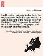 Ice-Bound on Kolguev. a Chapter in the Exploration of Arctic Europe, to Which Is Added a Record of the Natural History of the Island. with Numerous Il