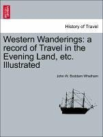 Western Wanderings: a record of Travel in the Evening Land, etc. Illustrated - Whetham, John W. Boddam