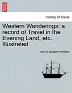 Western Wanderings: A Record of Travel in the Evening Land, Etc. Illustrated