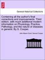Containing all the author's final corrections and improvements. Third edition, with much additional modern information on Physiology, Practice, Pathology, and the nature of diseases in general. By S. Cooper. VOL. V, THIRD EDITION - Good, John Mason Cooper, Samuel