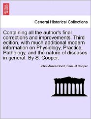 Containing All The Author's Final Corrections And Improvements. Third Edition, With Much Additional Modern Information On Physiology, Practice, Pathology, And The Nature Of Diseases In General. By S. Cooper. - John Mason Good, Samuel Cooper