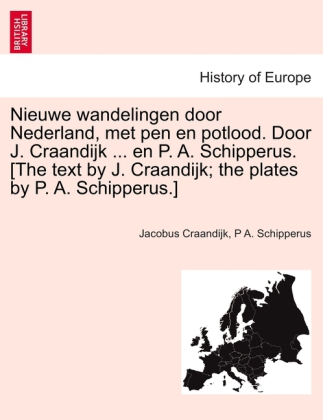 Nieuwe wandelingen door Nederland, met pen en potlood. Door J. Craandijk ... en P. A. Schipperus. [The text by J. Craandijk; the plates by P. A. S... - British Library, Historical Print Editions