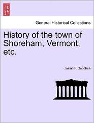 History Of The Town Of Shoreham, Vermont, Etc. - Josiah F. Goodhue