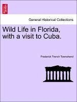 Wild Life in Florida, with a visit to Cuba. - Townshend, Frederick Trench